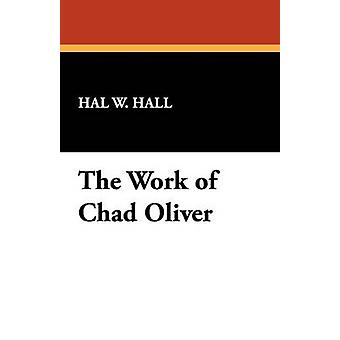 The Work of Chad Oliver by Hall & Hal W.