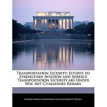 Transport sikkerhet innsats for å styrke luftfart og overflaten transport Security er Under måte men utfordringer forbli av USA regjeringen ansvarlighet