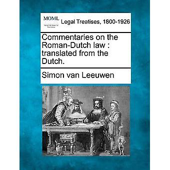 Commentaries on the RomanDutch law  translated from the Dutch. by Leeuwen & Simon van