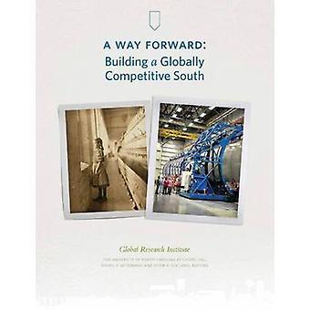 A sätt framåt byggnaden en globalt konkurrenskraftig söder av Gitterman & Daniel P.
