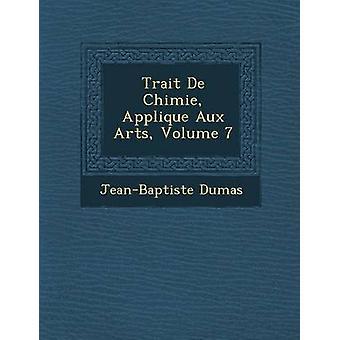 De traço Chimie Appliqu E Aux Arts Volume 7 por Dumas & Jean Baptiste