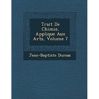 De tratto Chimie Appliqu E Aux Arts Volume 7 di Dumas & Jean Baptiste