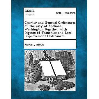 Charte et ordonnances générales de la ville de Spokane Washington ainsi que des condensés de Franchise et ordonnances d'amélioration locale. par Anonymous