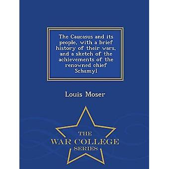 Il Caucaso e la sua gente con una breve storia delle loro guerre e uno schizzo delle conquiste del rinomato capo Schamyl War College serie di Moser & Louis