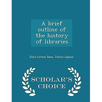 A brief outline of the history of libraries  Scholars Choice Edition by Dana & John Cotton