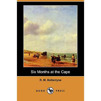 Six Months at the Cape by Ballantyne & Robert Michael