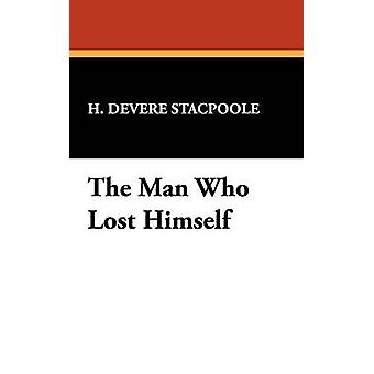 The Man Who Lost Himself by Stacpoole & Henry De Vere