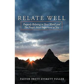 Se relacionan bien bien relacionadas con el mundo y la gente más importante para usted por el Pastor Brett Everett Fuller y Brett Evere