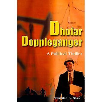 Dhofar Doppleganger A Political Thriller by Shaw & Sebastian A.