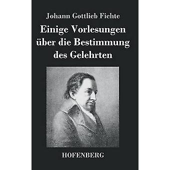 Einige Vorlesungen ber die Bestimmung des Gelehrten par Johann Gottlieb Fichte