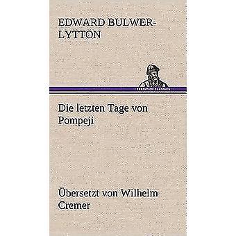Die Letzten Tage Von Pompeji Ubersetzt Von Wilhelm Cremer por Lytton & Edward Bulwer Lytton