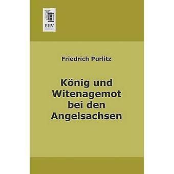 Konig Und Witenagemot Bei Den Angelsachsen by Purlitz & Friedrich
