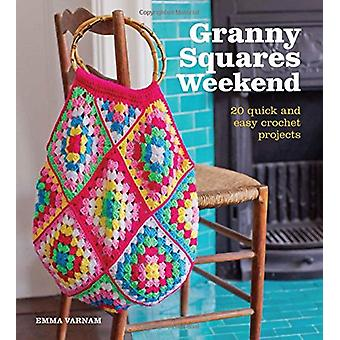 Granny Squares Weekend - 20 Quick and Easy Crochet Projects by Emma Va