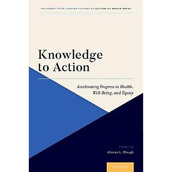 Knowledge to Action - Accelerating Progress in Health - Well-Being - a