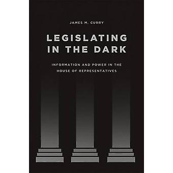 Legislating in the Dark - Information and Power in the House of Repres