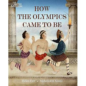 How the Olympics Came to be by Helen East - Mehrdokht Amini - 9780714