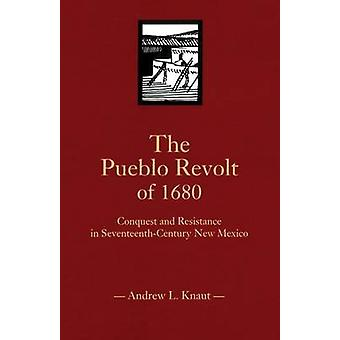 The Pueblo Revolt of 1680 - Conquest and Resistance in Seventeenth-cen