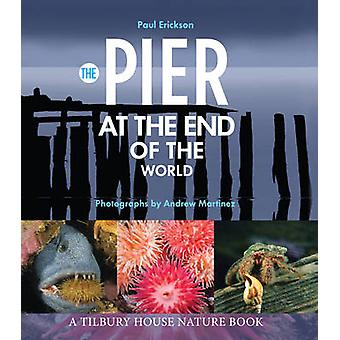 The Pier at the End of the World by Paul Erickson - Andrew Martinez -