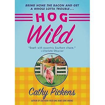 Hog Wild by Cathy Pickens - 9781250055255 Book