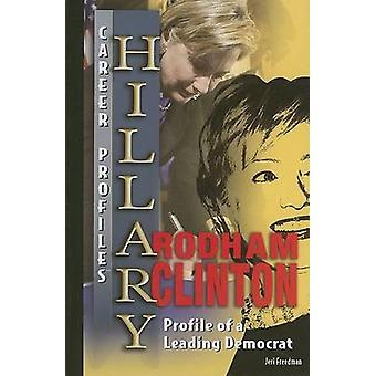 Hillary Rodham Clinton - Profile of a Leading Democrat by Jeri Freedma