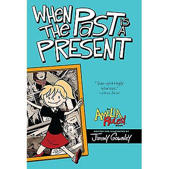 When the Past Is a Present by Jimmy Gownley - Jimmy Gownley - 9781442