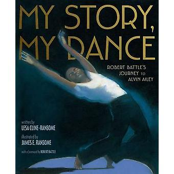 My Story - My Dance - Robert Battle's Journey to Alvin Ailey by Lesa C