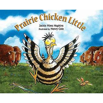 Prairie Chicken Little by Jackie Mims Hopkins - Henry Cole - 97815614