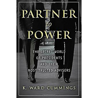 Partner To Power - The Secret World of Presidents and Their Most Trust