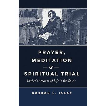 Prayer - Meditation - and Spiritual Trial - Luther's Account of Life i