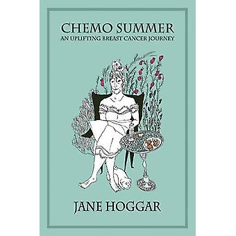 Chemo Summer - A Breast Cancer Journey by Jane Hoggar - 9781786296603