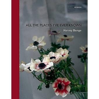 All the Places I've Ever Known by Harvey Benge - 9783868281477 Book