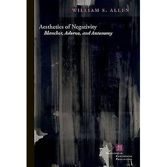 Aesthetics of Negativity  Blanchot Adorno and Autonomy by William S Allen