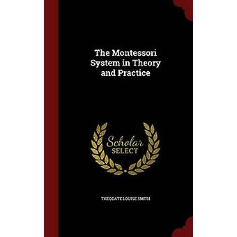 The Montessori System in Theory and Practice by Smith & Theodate Louise