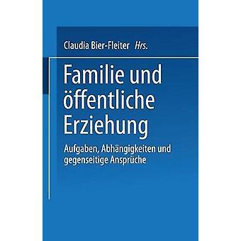 Familie und ffentliche Erziehung Aufgaben Abhngigkeiten und gegenseitige Ansprche de BierFleiter & Claudia