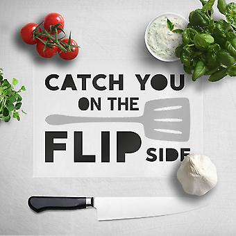 Catch You On The Flip Side Chopping Board