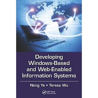 Developing Windows-Based and Web-Enabled Information Systems (Hardcover) by Ye Nong Wu Teresa