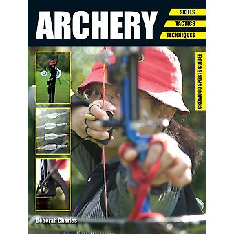 Archery: Skills. Tactics. Techniques (Crowood Sports Guides) (Paperback) by Charles Deborah