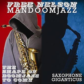 Gratis Nelson Mandoomjazz - formen af Doomjazz kommer + saxofon Giganticus [CD] USA importerer