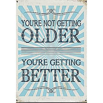 You'Re Not Getting Older You'Re Getting Better Small Steel Sign 200Mm X 150Mm