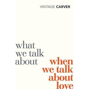 What We Talk About When We Talk About Love by Raymond Carver - 978009