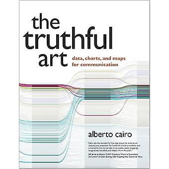 The Truthful Art - Data - Charts - and Maps for Communication by Alber