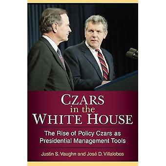 Czars in the White House - The Rise of Policy Czars as Presidential Ma