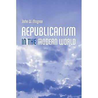 Républicanisme dans un monde moderne par John Maynor - livre 9780745628080
