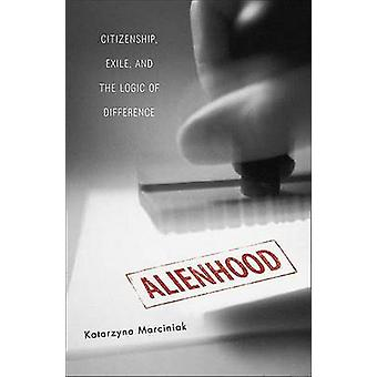 Alienhood - Citizenship - Exile and the Logic of Difference by Katarzy