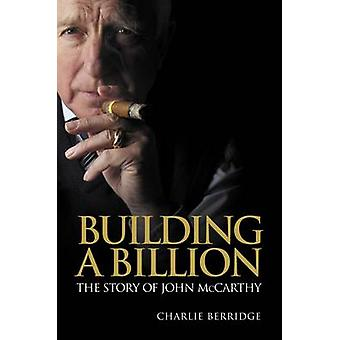 Building a Billion - The Story of John McCarthy by Charlie Berridge -