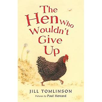 The Hen Who Wouldn't Give Up by Jill Tomlinson - Paul Howard - 978140