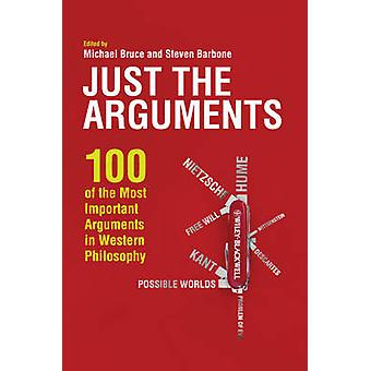 Just the Arguments - 100 of the Most Important Arguments in Western Ph