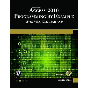 Microsoft Access 2016 Programming by Example with VBA - XML - and ASP