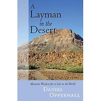 A Layman in the Desert: Monastic Wisdom for Life in the World
