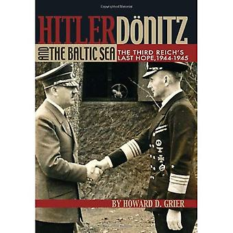 Hitler, Donitz and the Baltic Sea: The Third Reich's Last Hope, 1944-1945
